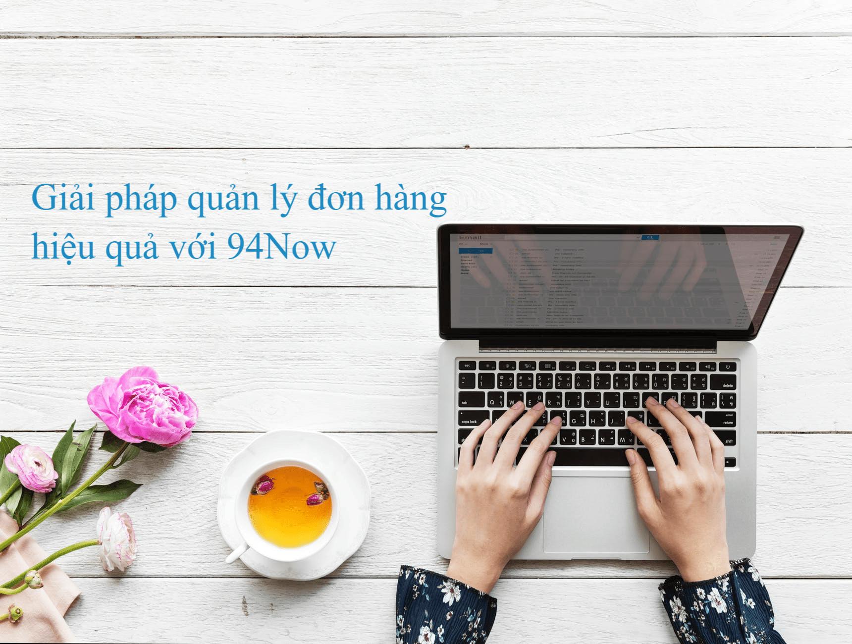 quan-ly-don-hang-hieu-qua-cho-doanh-nghiep-94Now